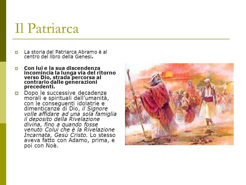 Il Patriarca La storia del Patriarca Abramo è al centro del libro della Genesi. Con lui e la sua discendenza incomincia la lunga via del ritorno verso