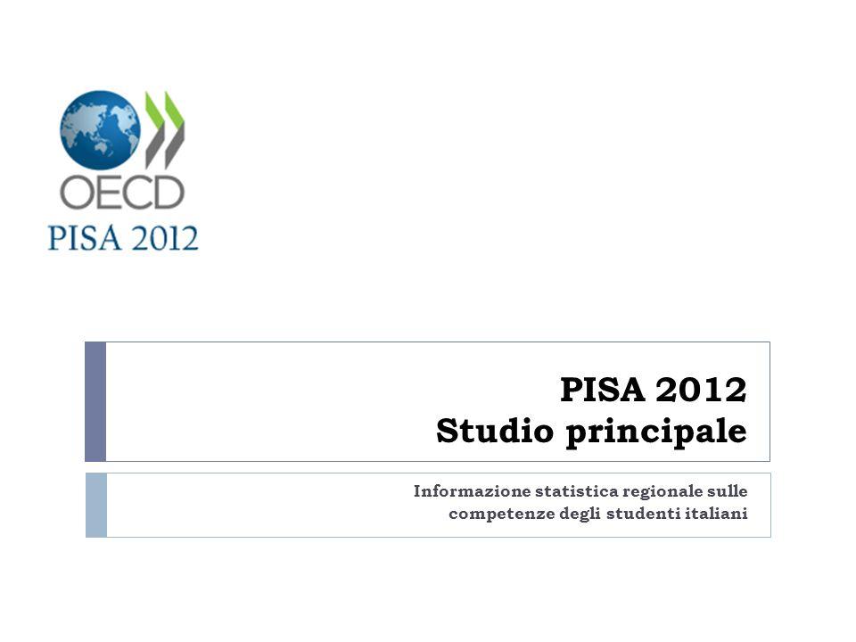 PISA 2012 Studio principale Informazione statistica regionale sulle competenze degli studenti italiani