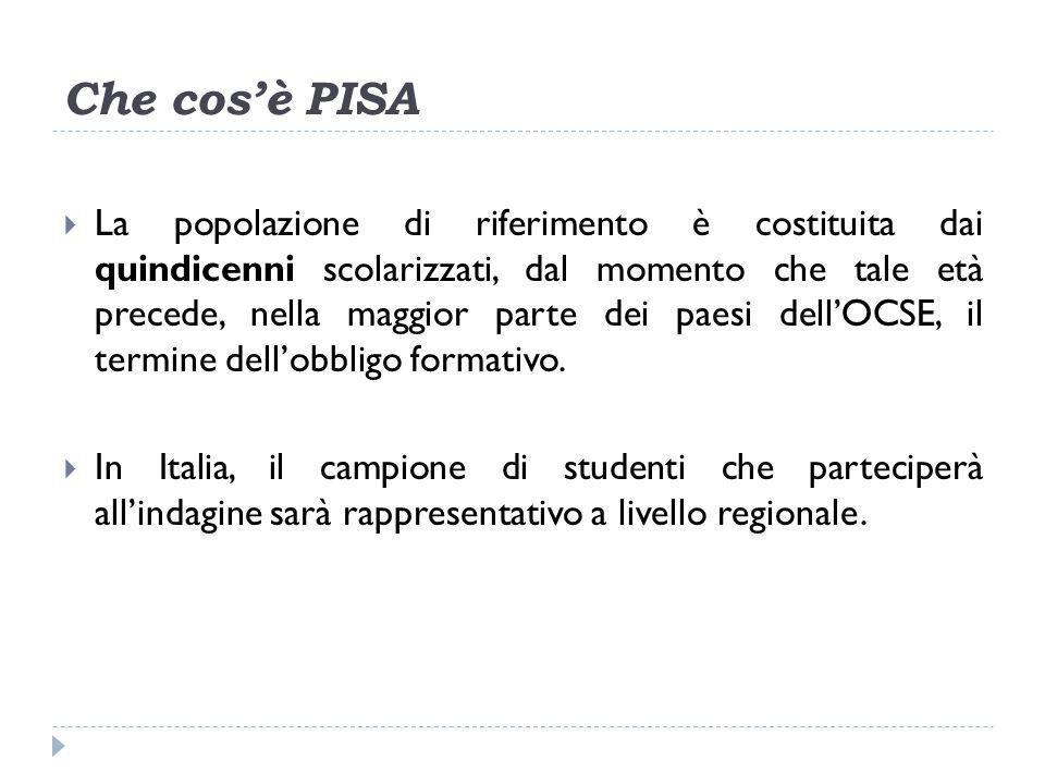 Che cosè PISA La popolazione di riferimento è costituita dai quindicenni scolarizzati, dal momento che tale età precede, nella maggior parte dei paesi dellOCSE, il termine dellobbligo formativo.