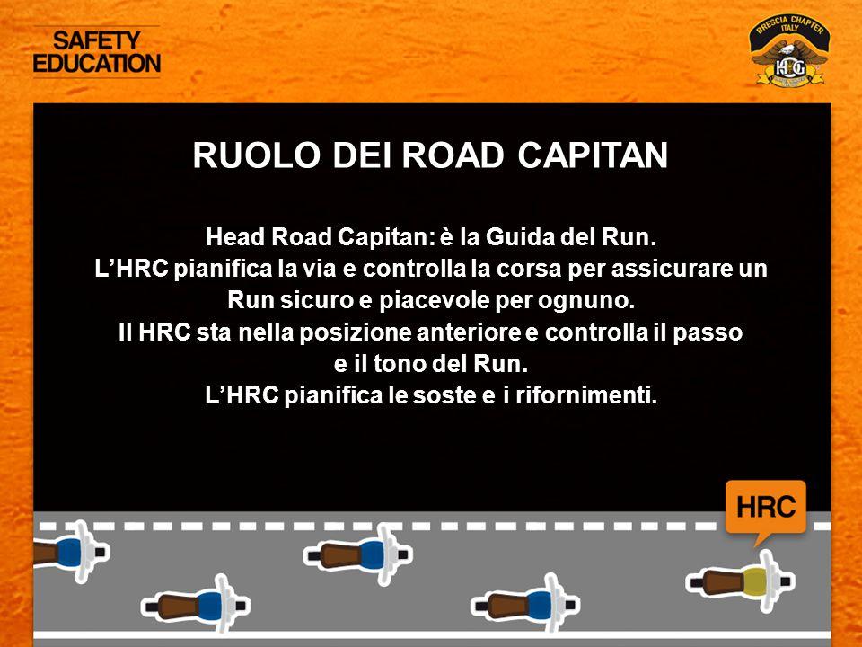 RUOLO DEI ROAD CAPITAN Head Road Capitan: è la Guida del Run. LHRC pianifica la via e controlla la corsa per assicurare un Run sicuro e piacevole per