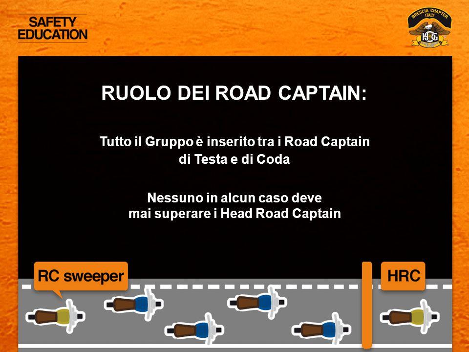 RUOLO DEI ROAD CAPTAIN: Tutto il Gruppo è inserito tra i Road Captain di Testa e di Coda Nessuno in alcun caso deve mai superare i Head Road Captain