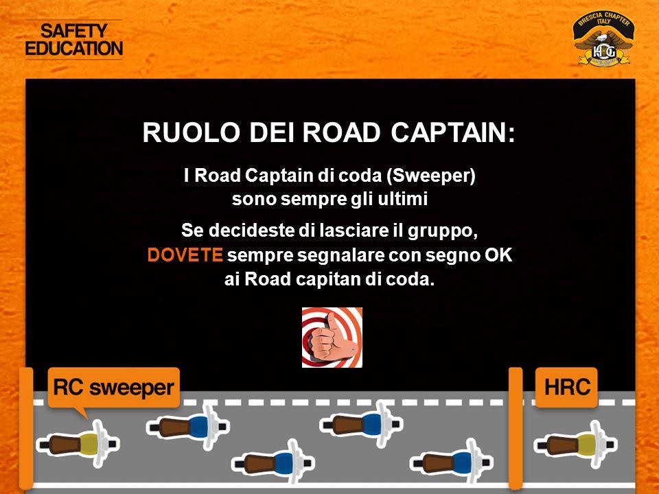 RUOLO DEI ROAD CAPTAIN: I Road Captain di coda (Sweeper) sono sempre gli ultimi Se decideste di lasciare il gruppo, DOVETE sempre segnalare con segno