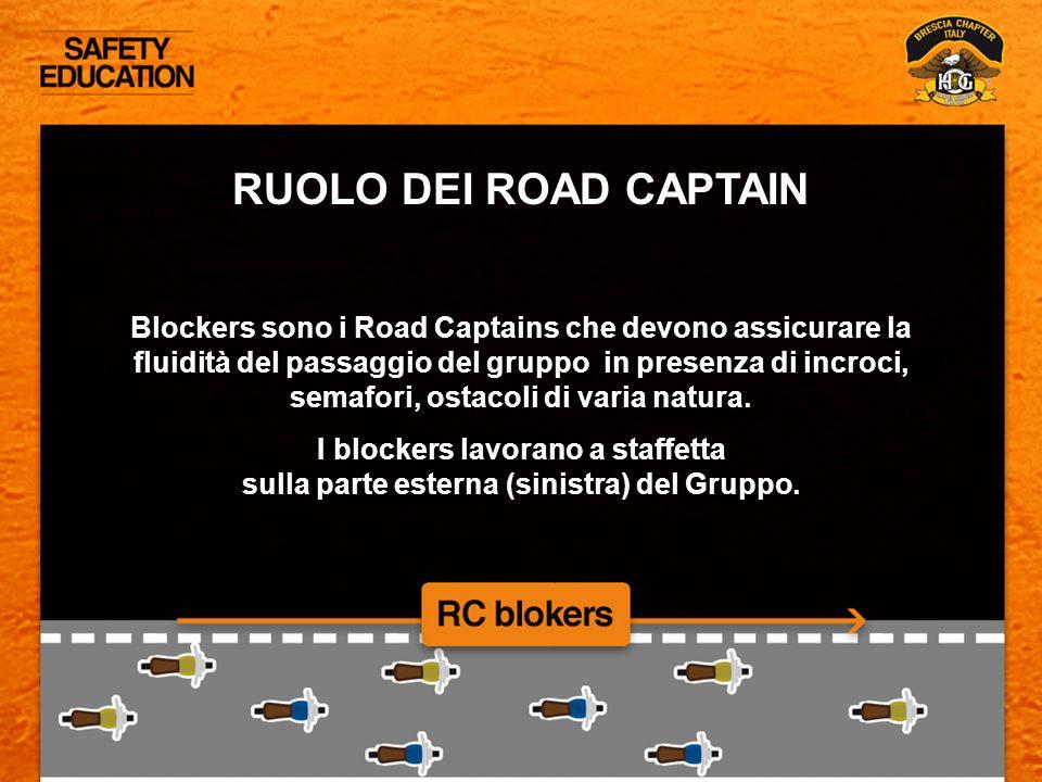 RUOLO DEI ROAD CAPTAIN Blockers sono i Road Captains che devono assicurare la fluidità del passaggio del gruppo in presenza di incroci, semafori, osta