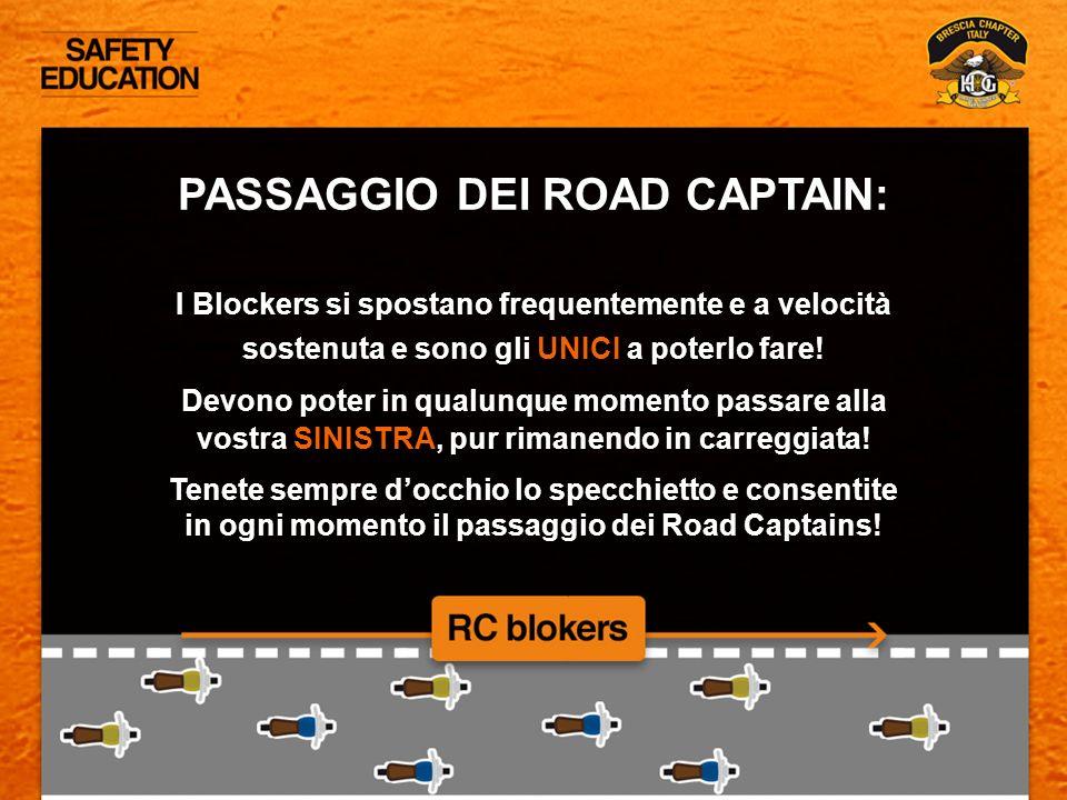 PASSAGGIO DEI ROAD CAPTAIN: I Blockers si spostano frequentemente e a velocità sostenuta e sono gli UNICI a poterlo fare! Devono poter in qualunque mo