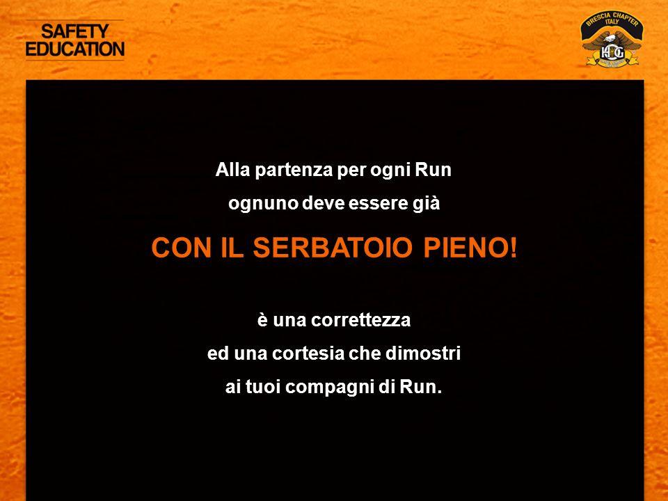 Alla partenza per ogni Run ognuno deve essere già CON IL SERBATOIO PIENO! è una correttezza ed una cortesia che dimostri ai tuoi compagni di Run.