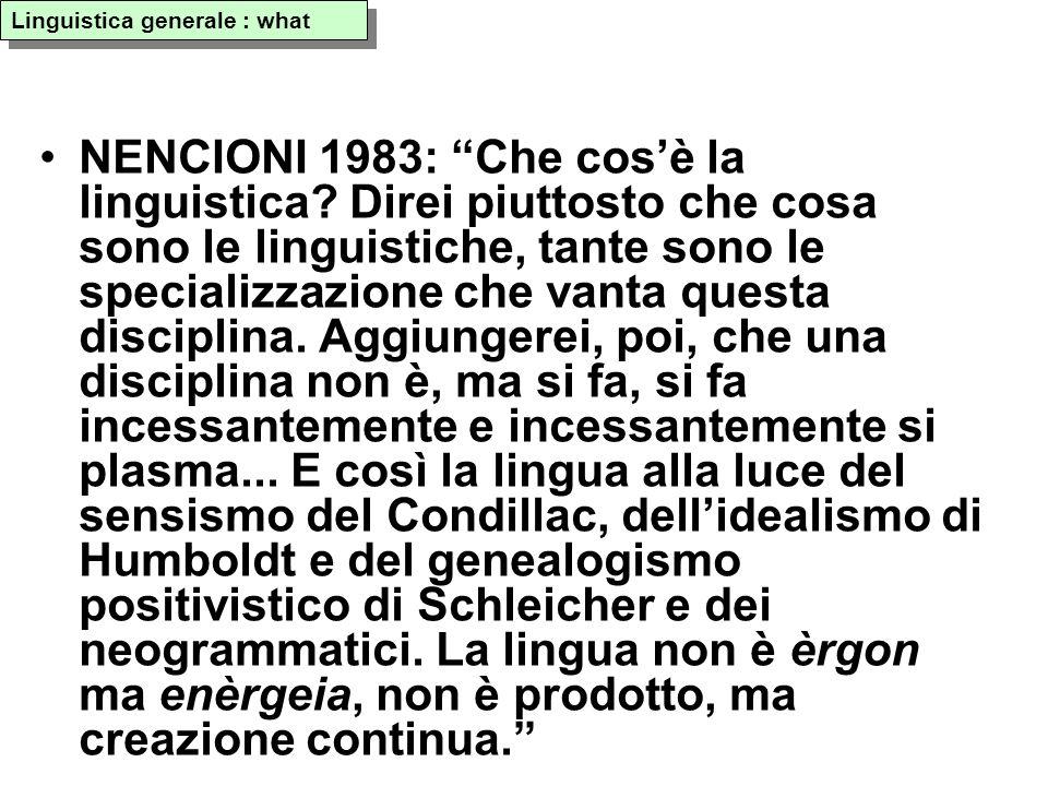 SIMONE: La linguistica non ha un compito unico, facilmente formulabile in una sola proposizione...