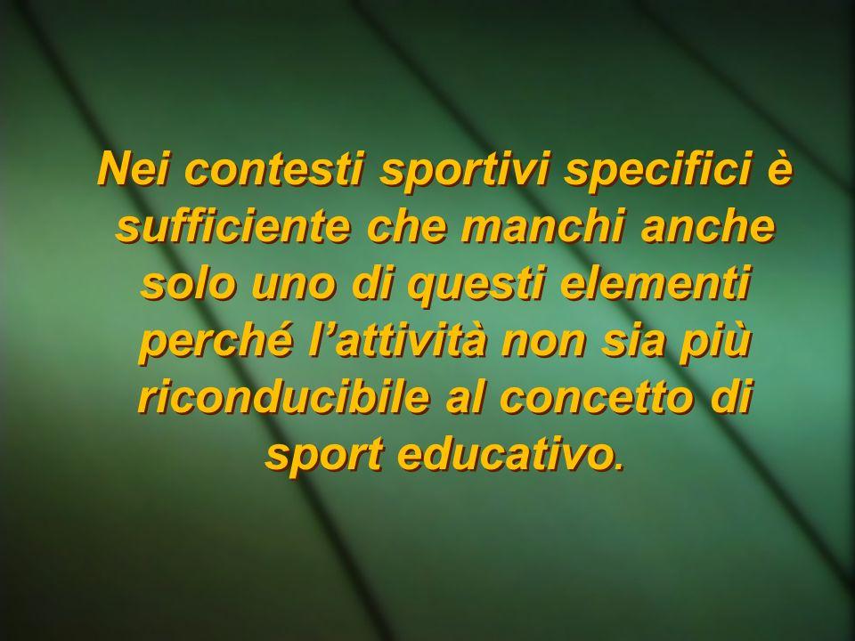 Nei contesti sportivi specifici è sufficiente che manchi anche solo uno di questi elementi perché lattività non sia più riconducibile al concetto di s