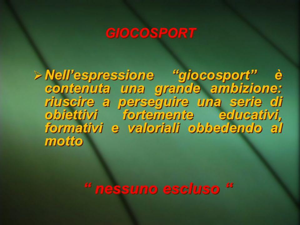 GIOCOSPORT Nellespressione giocosport è contenuta una grande ambizione: riuscire a perseguire una serie di obiettivi fortemente educativi, formativi e