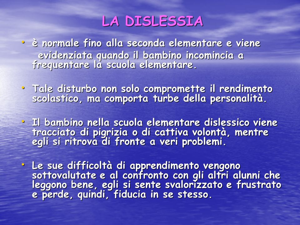 LA DISLESSIA è normale fino alla seconda elementare e viene è normale fino alla seconda elementare e viene evidenziata quando il bambino incomincia a