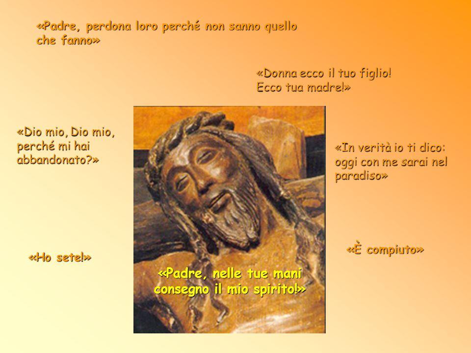 «Padre, nelle tue mani consegno il mio spirito!» Gloria della sua Gloria, Dio da Dio, da sempre uguale a Lui, Tu sei venuto dal Padre.