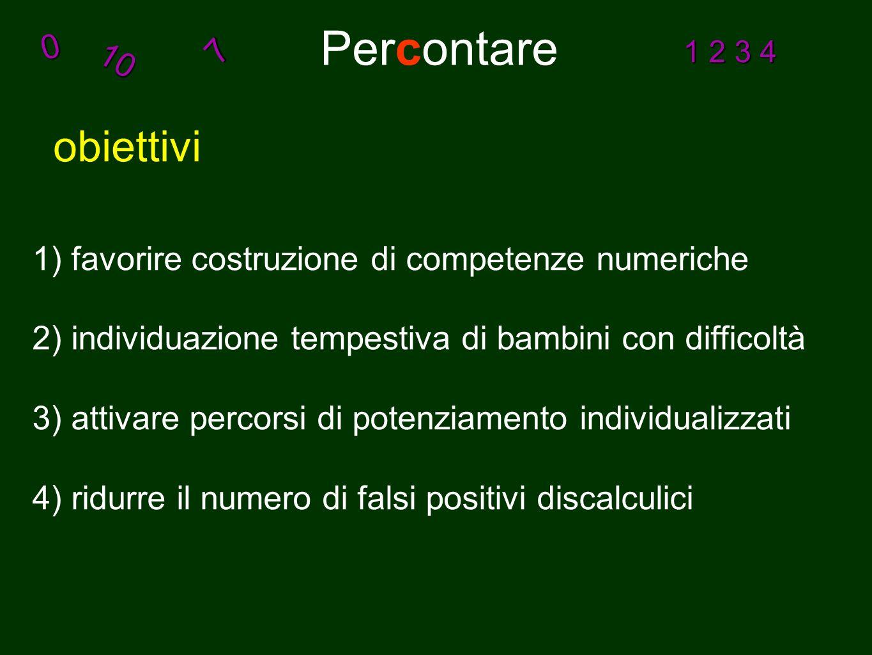 Percontare10 0 7 1 2 3 4 obiettivi 1) favorire costruzione di competenze numeriche 2) individuazione tempestiva di bambini con difficoltà 3) attivare