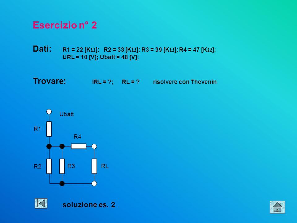 Esercizio n° 1 Dati: R1 = 180 [K ]; R2 = 47 [K ]; R3 = 3.9 [K ]; Ubatt = 30 [V]; UBE = 0.7 [V]; UR3 = 15.4 [V]; B = 77 [-] Trovare: UR4 = ?;R4 = ? Pro