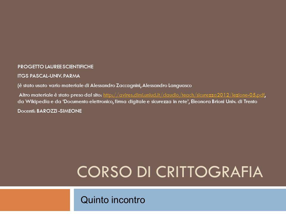 CORSO DI CRITTOGRAFIA PROGETTO LAUREE SCIENTIFICHE ITGS PASCAL-UNIV. PARMA (è stato usato vario materiale di Alessandro Zaccagnini, Alessandro Languas