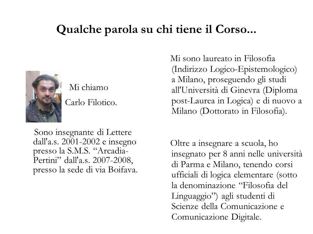 Qualche parola su chi tiene il Corso... Mi chiamo Carlo Filotico. Sono insegnante di Lettere dall'a.s. 2001-2002 e insegno presso la S.M.S. Arcadia- P