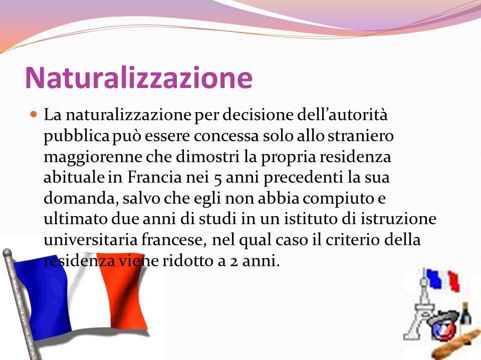 Naturalizzazione La naturalizzazione per decisione dellautorità pubblica può essere concessa solo allo straniero maggiorenne che dimostri la propria r