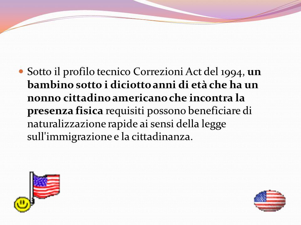 Sotto il profilo tecnico Correzioni Act del 1994, un bambino sotto i diciotto anni di età che ha un nonno cittadino americano che incontra la presenza