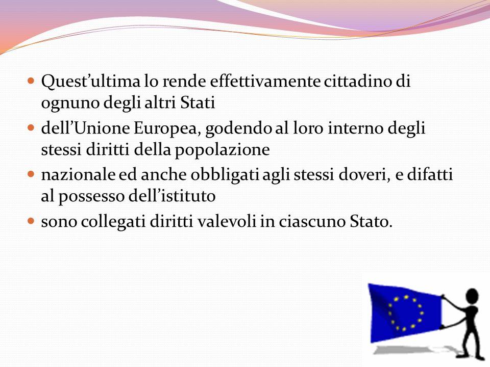 Questultima lo rende effettivamente cittadino di ognuno degli altri Stati dellUnione Europea, godendo al loro interno degli stessi diritti della popol