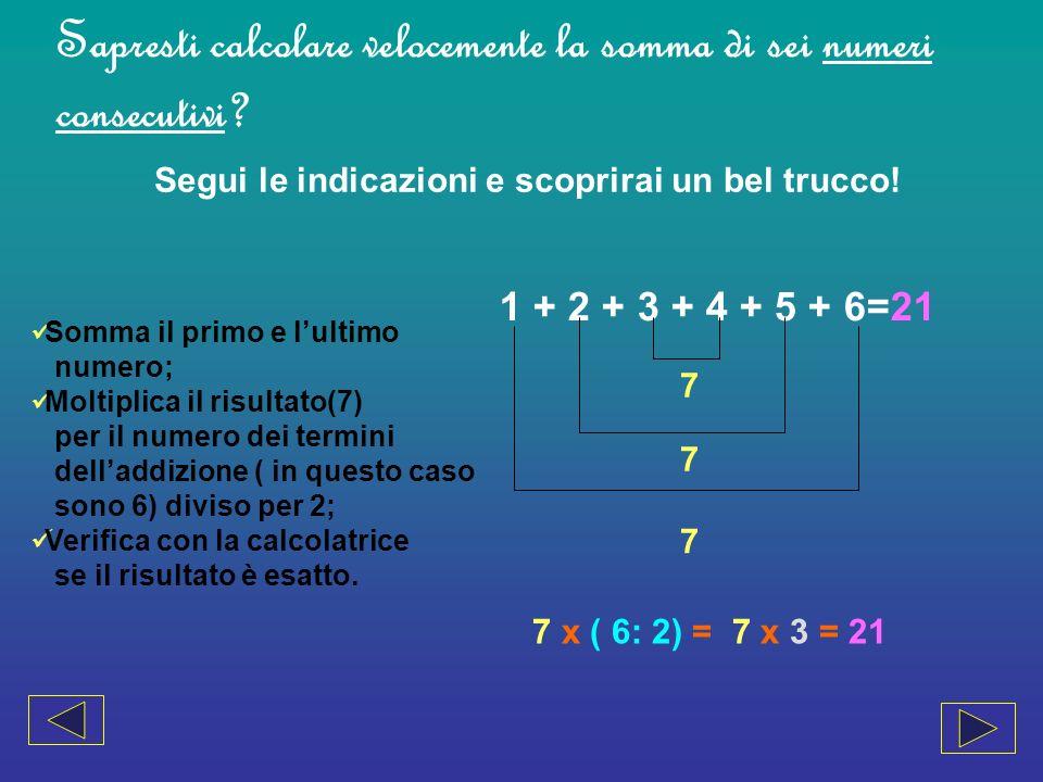 Calcolando la somma dei primi sei numeri hai ricavato 7 x 3= 21.