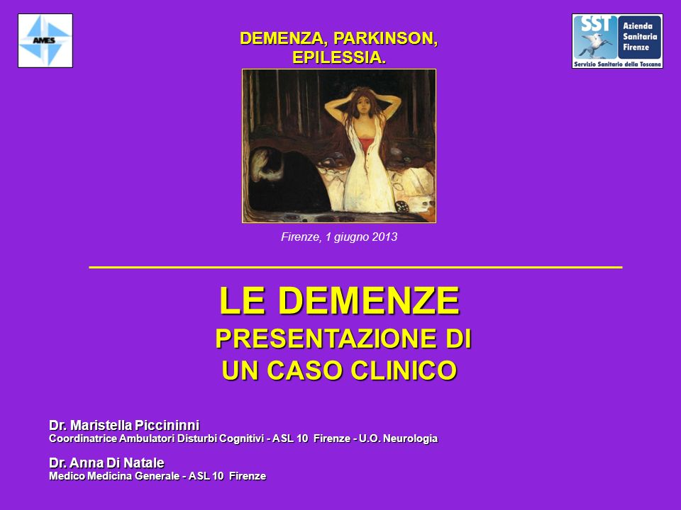 DEMENZA, PARKINSON, EPILESSIA. Dr. Maristella Piccininni Coordinatrice Ambulatori Disturbi Cognitivi - ASL 10 Firenze - U.O. Neurologia Firenze, 1 giu