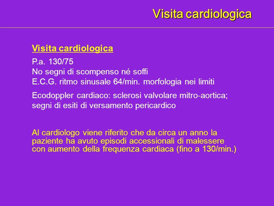 Visita cardiologica P.a. 130/75 No segni di scompenso né soffi E.C.G. ritmo sinusale 64/min. morfologia nei limiti Ecodoppler cardiaco: sclerosi valvo
