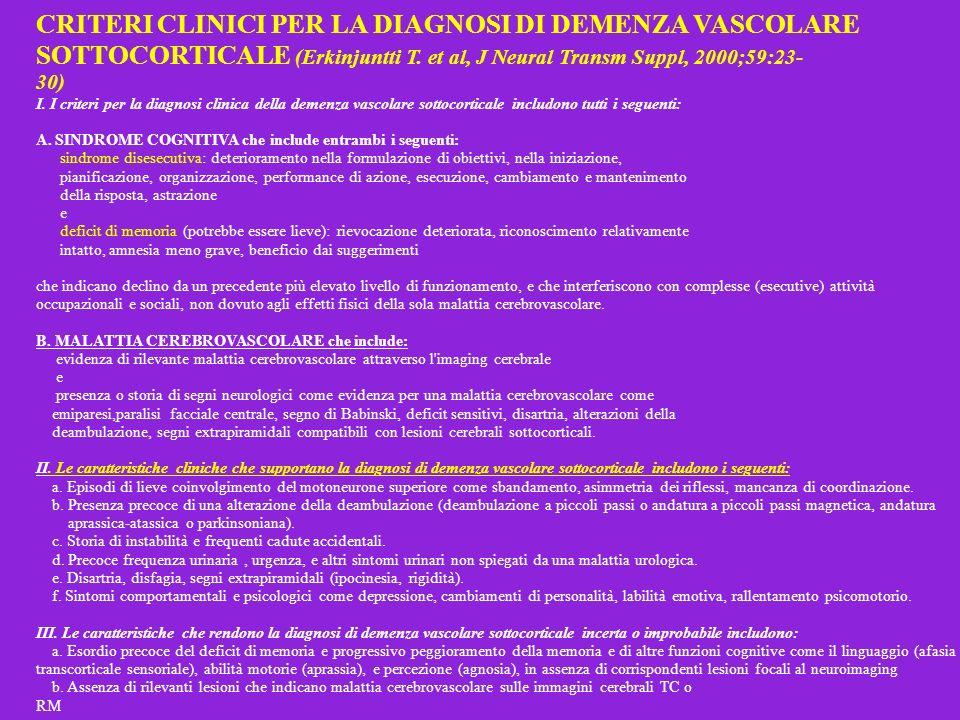 CRITERI CLINICI PER LA DIAGNOSI DI DEMENZA VASCOLARE SOTTOCORTICALE (Erkinjuntti T. et al, J Neural Transm Suppl, 2000;59:23 30) I. I criteri per la