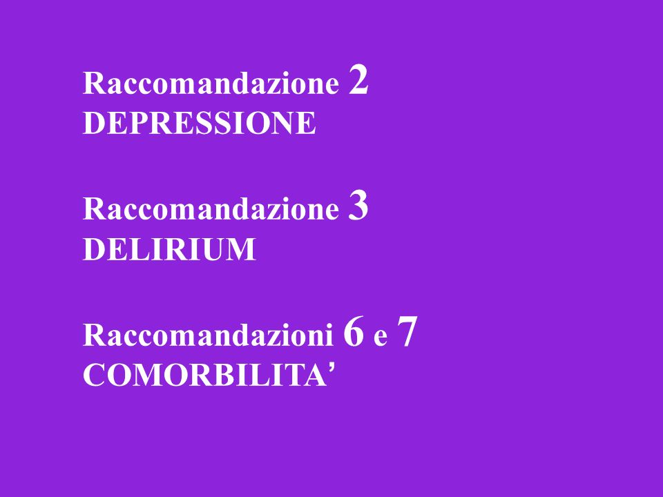 Raccomandazione 2 DEPRESSIONE Raccomandazione 3 DELIRIUM Raccomandazioni 6 e 7 COMORBILITA