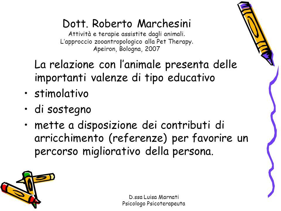 D.ssa Luisa Marnati Psicologo Psicoterapeuta Dott. Roberto Marchesini Attività e terapie assistite dagli animali. Lapproccio zooantropologico alla Pet