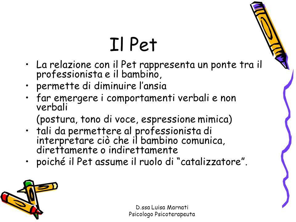 D.ssa Luisa Marnati Psicologo Psicoterapeuta Il Pet La relazione con il Pet rappresenta un ponte tra il professionista e il bambino, permette di dimin