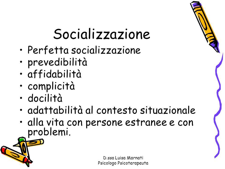 D.ssa Luisa Marnati Psicologo Psicoterapeuta Socializzazione Perfetta socializzazione prevedibilità affidabilità complicità docilità adattabilità al c