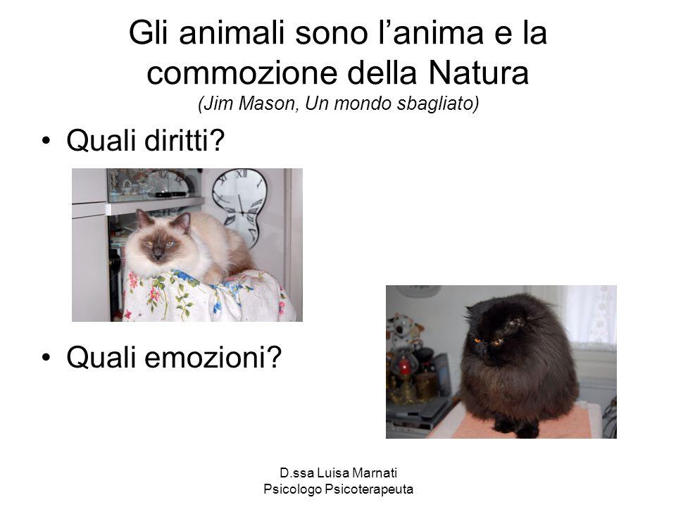 D.ssa Luisa Marnati Psicologo Psicoterapeuta Gli animali sono lanima e la commozione della Natura (Jim Mason, Un mondo sbagliato) Quali diritti? Quali