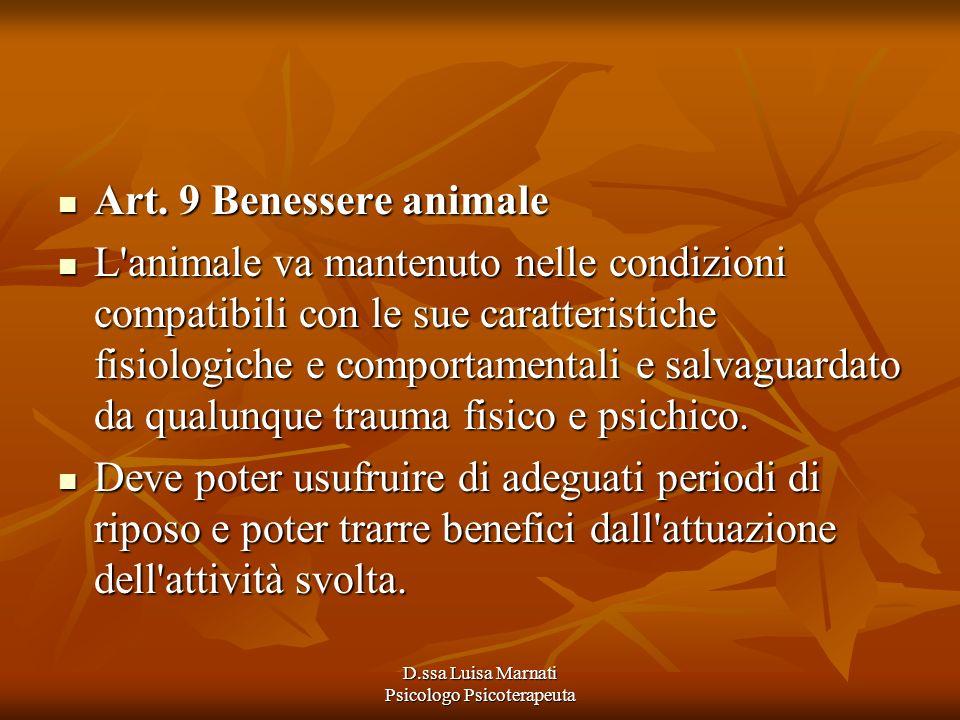 D.ssa Luisa Marnati Psicologo Psicoterapeuta Art. 9 Benessere animale Art. 9 Benessere animale L'animale va mantenuto nelle condizioni compatibili con
