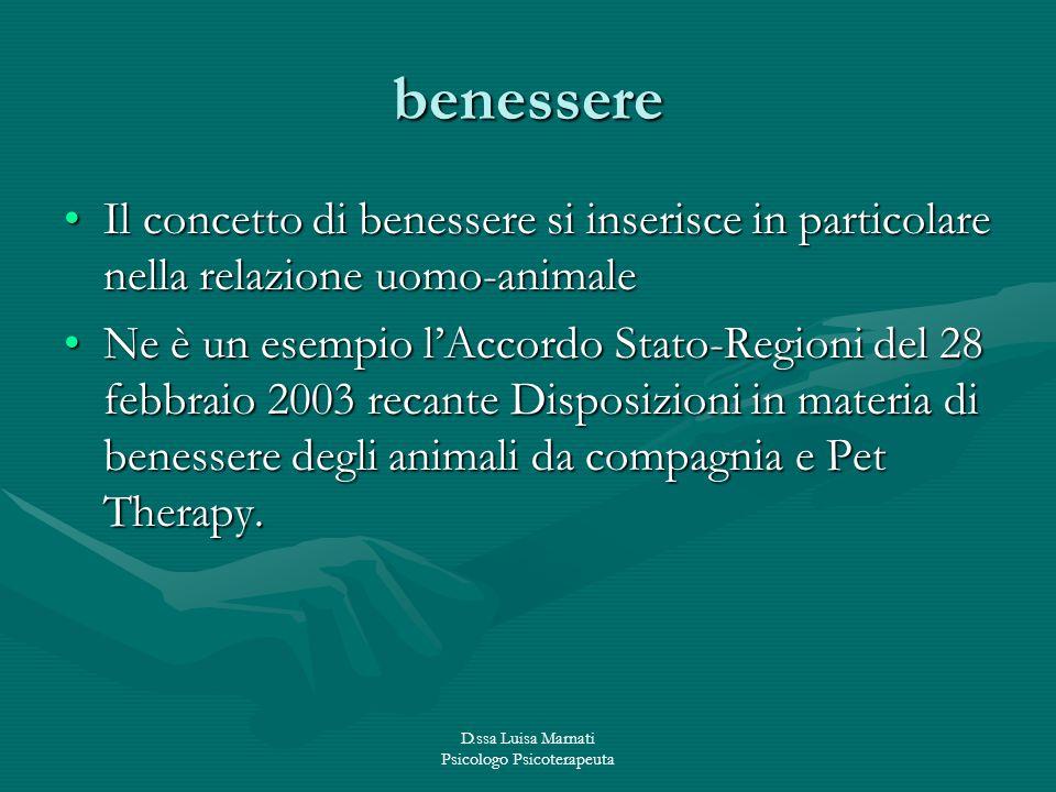 D.ssa Luisa Marnati Psicologo Psicoterapeuta benessere Il concetto di benessere si inserisce in particolare nella relazione uomo-animaleIl concetto di