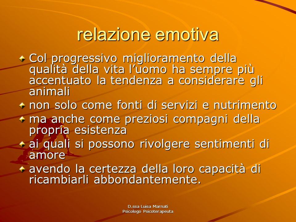 D.ssa Luisa Marnati Psicologo Psicoterapeuta relazione emotiva Col progressivo miglioramento della qualità della vita luomo ha sempre più accentuato l