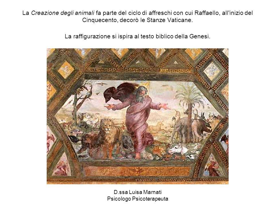 D.ssa Luisa Marnati Psicologo Psicoterapeuta La Creazione degli animali fa parte del ciclo di affreschi con cui Raffaello, all'inizio del Cinquecento,