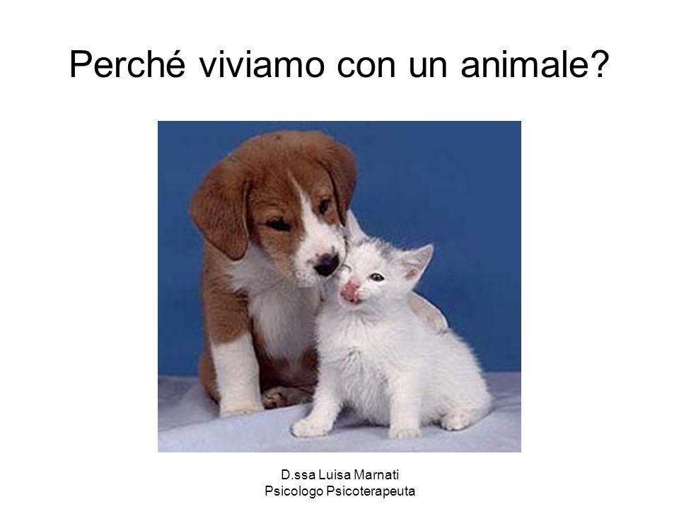 D.ssa Luisa Marnati Psicologo Psicoterapeuta Perché viviamo con un animale?