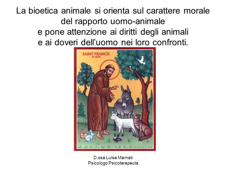 D.ssa Luisa Marnati Psicologo Psicoterapeuta La bioetica animale si orienta sul carattere morale del rapporto uomo-animale e pone attenzione ai diritt