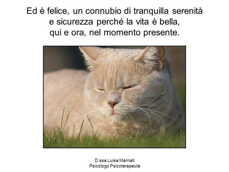 D.ssa Luisa Marnati Psicologo Psicoterapeuta Ed è felice, un connubio di tranquilla serenità e sicurezza perché la vita è bella, qui e ora, nel moment