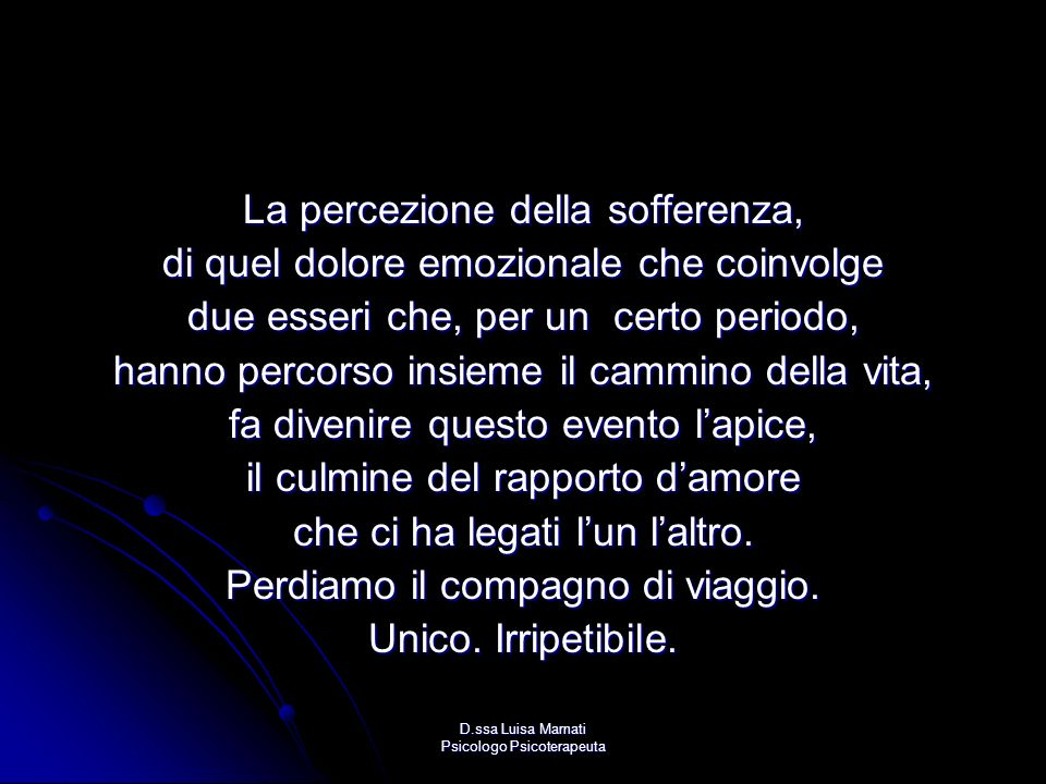 D.ssa Luisa Marnati Psicologo Psicoterapeuta La percezione della sofferenza, di quel dolore emozionale che coinvolge due esseri che, per un certo peri