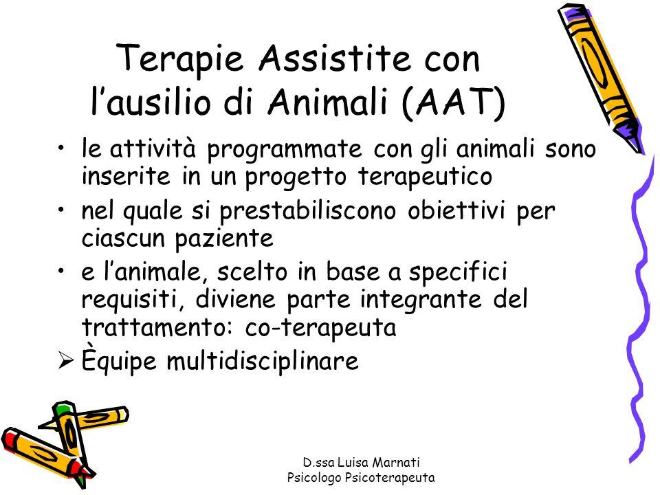 D.ssa Luisa Marnati Psicologo Psicoterapeuta Attività Assistite con lausilio di Animali (AAA) indicano genericamente tutti quegli interventi che hanno lobiettivo di migliorare la qualità della vita dei pazienti e che non sono strettamente terapeutici.