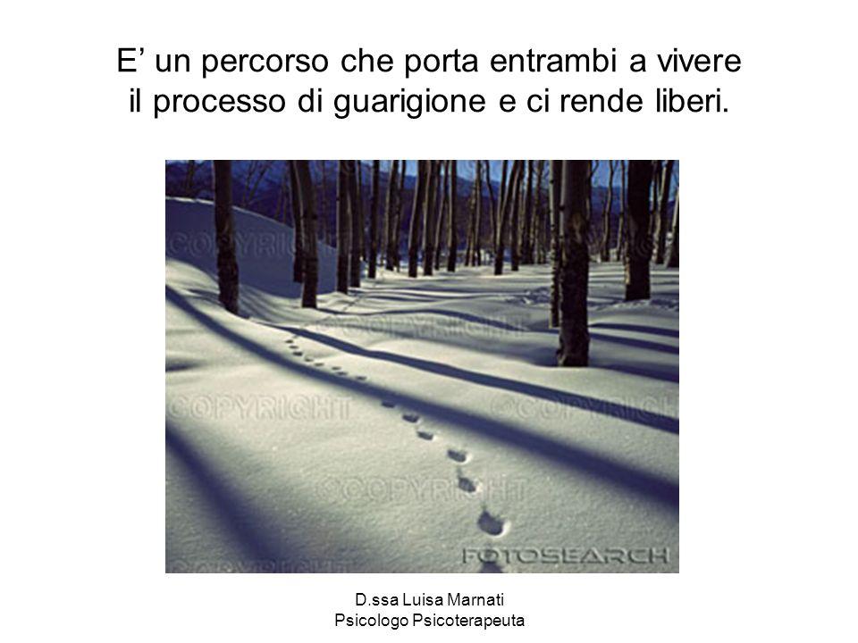 D.ssa Luisa Marnati Psicologo Psicoterapeuta E un percorso che porta entrambi a vivere il processo di guarigione e ci rende liberi.