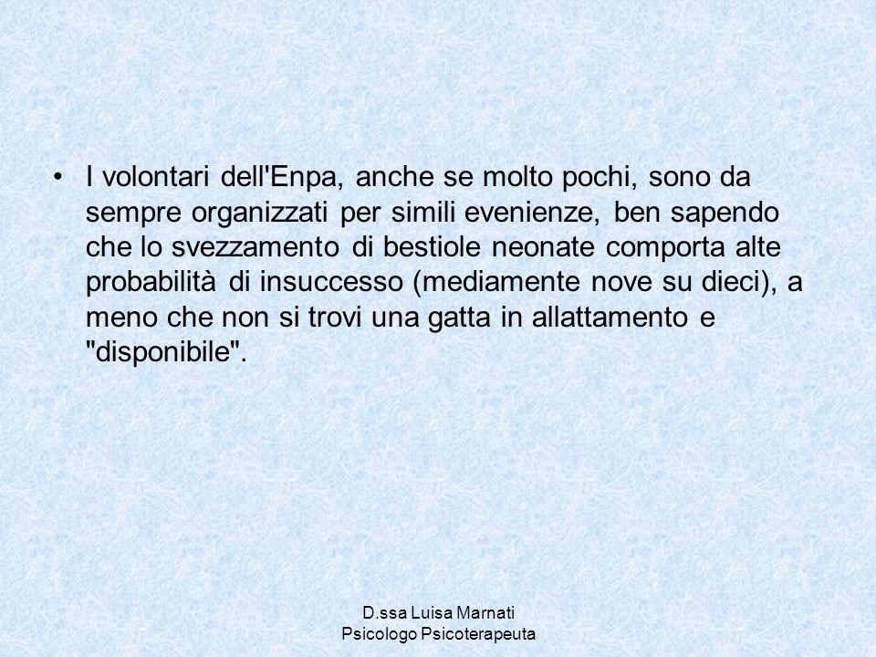 D.ssa Luisa Marnati Psicologo Psicoterapeuta I volontari dell'Enpa, anche se molto pochi, sono da sempre organizzati per simili evenienze, ben sapendo