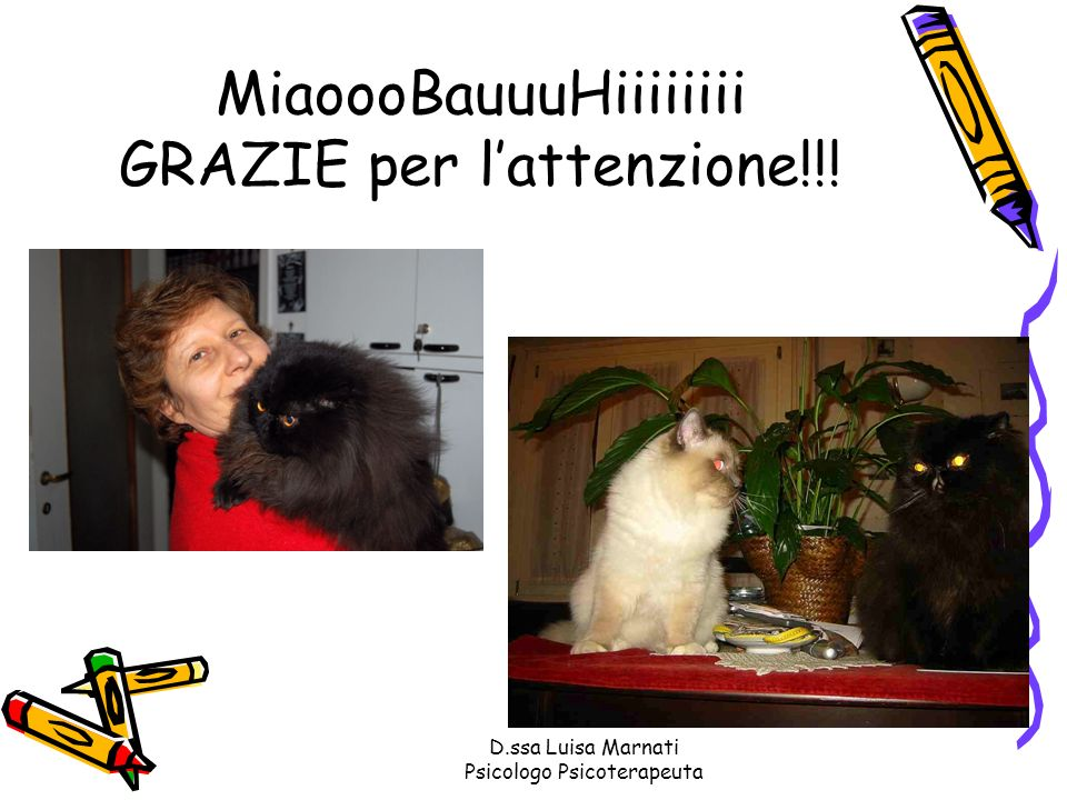 D.ssa Luisa Marnati Psicologo Psicoterapeuta MiaoooBauuuHiiiiiiii GRAZIE per lattenzione!!!