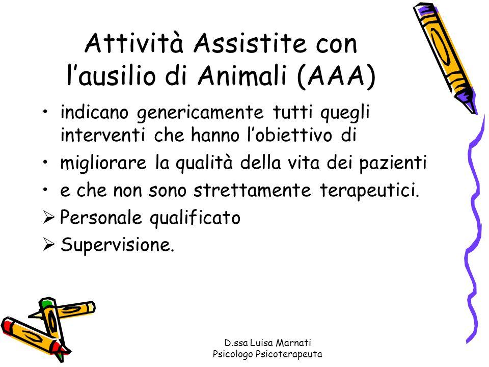 D.ssa Luisa Marnati Psicologo Psicoterapeuta Attività educative con lausilio di Animali (AEA) si basa sulla relazione con lanimale per favorire processi informativi e formativi Es.