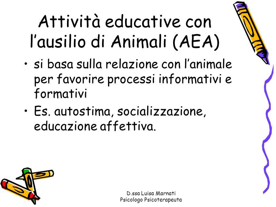 D.ssa Luisa Marnati Psicologo Psicoterapeuta Attività educative con lausilio di Animali (AEA) si basa sulla relazione con lanimale per favorire proces