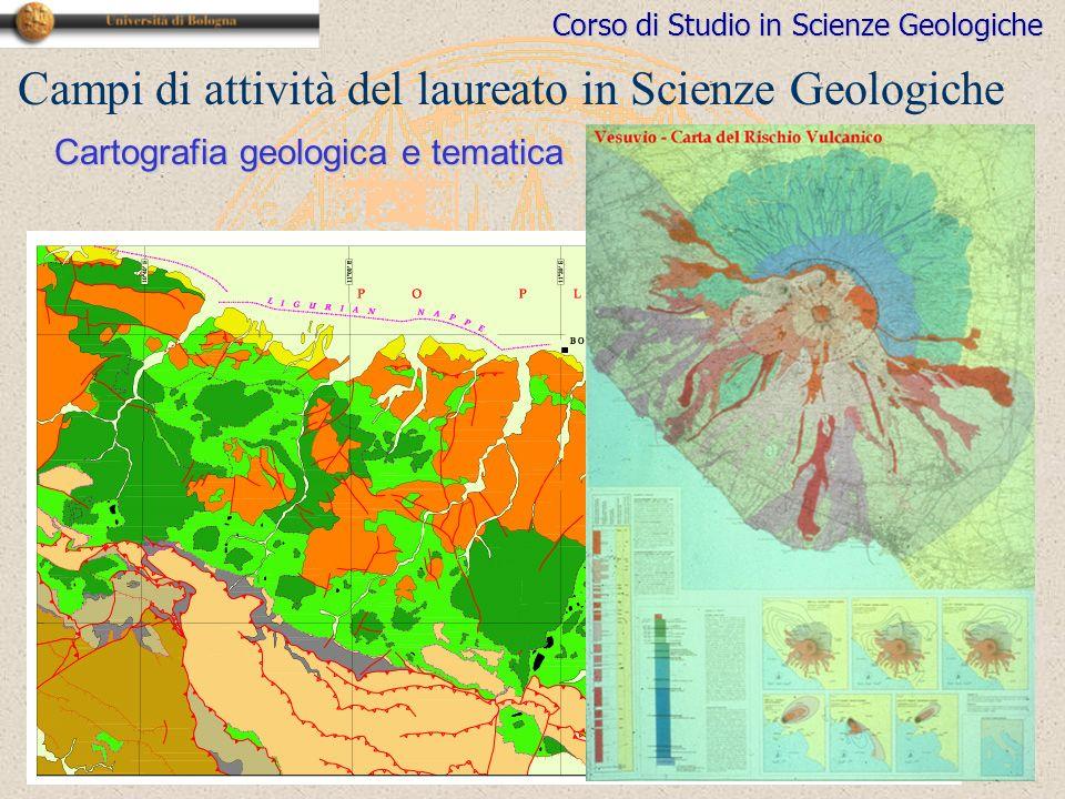Corso di Studio in Scienze Geologiche Cartografia geologica e tematica Campi di attività del laureato in Scienze Geologiche