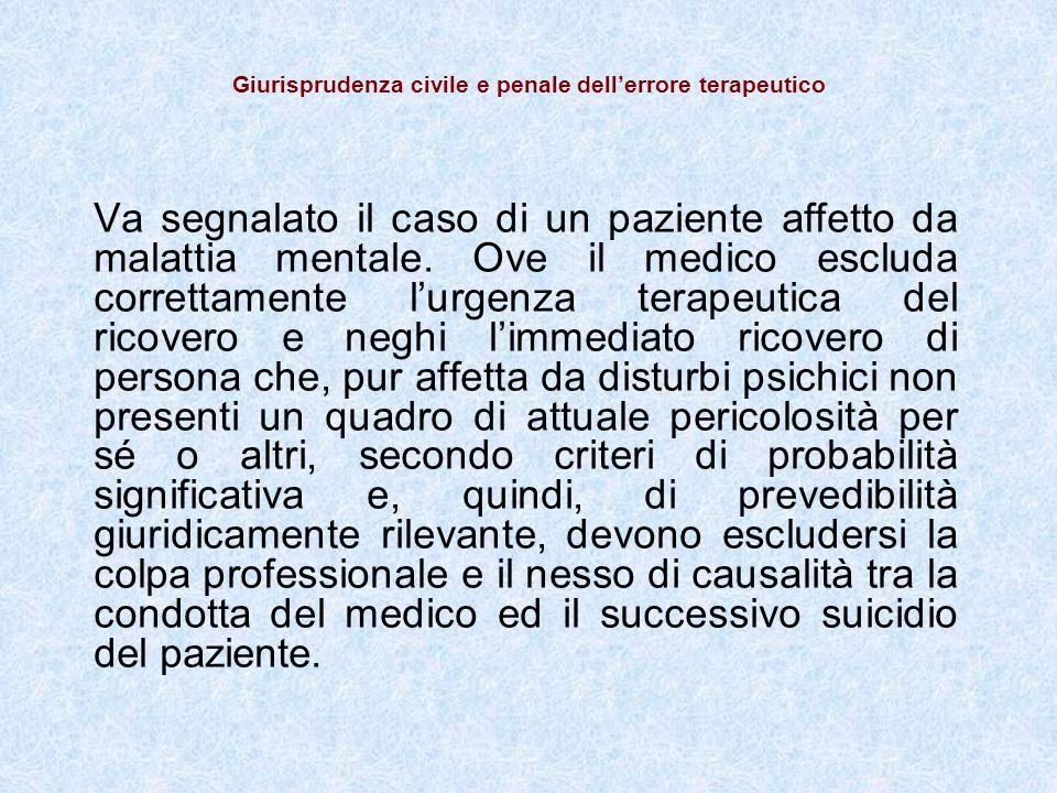 Giurisprudenza civile e penale dellerrore terapeutico Va segnalato il caso di un paziente affetto da malattia mentale.