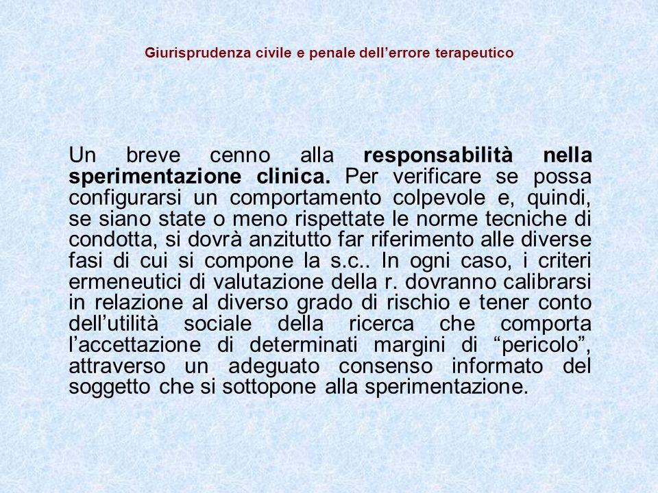 Giurisprudenza civile e penale dellerrore terapeutico Un breve cenno alla responsabilità nella sperimentazione clinica.