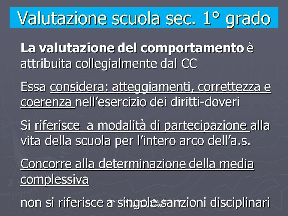 www.castiglioneuno.it collegi docenti per ordine gennaio 2009 La valutazione del comportamento è attribuita collegialmente dal CC Essa considera: atte