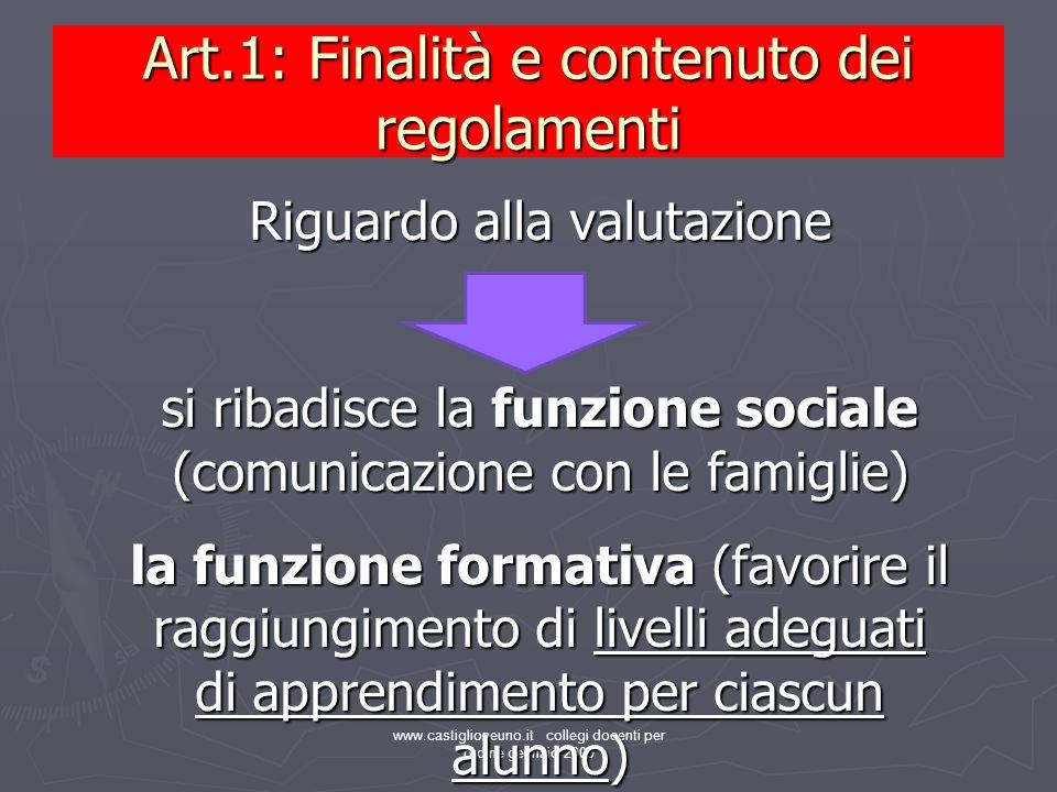 www.castiglioneuno.it collegi docenti per ordine gennaio 2009 Art.1: Finalità e contenuto dei regolamenti Riguardo alla valutazione si ribadisce la fu