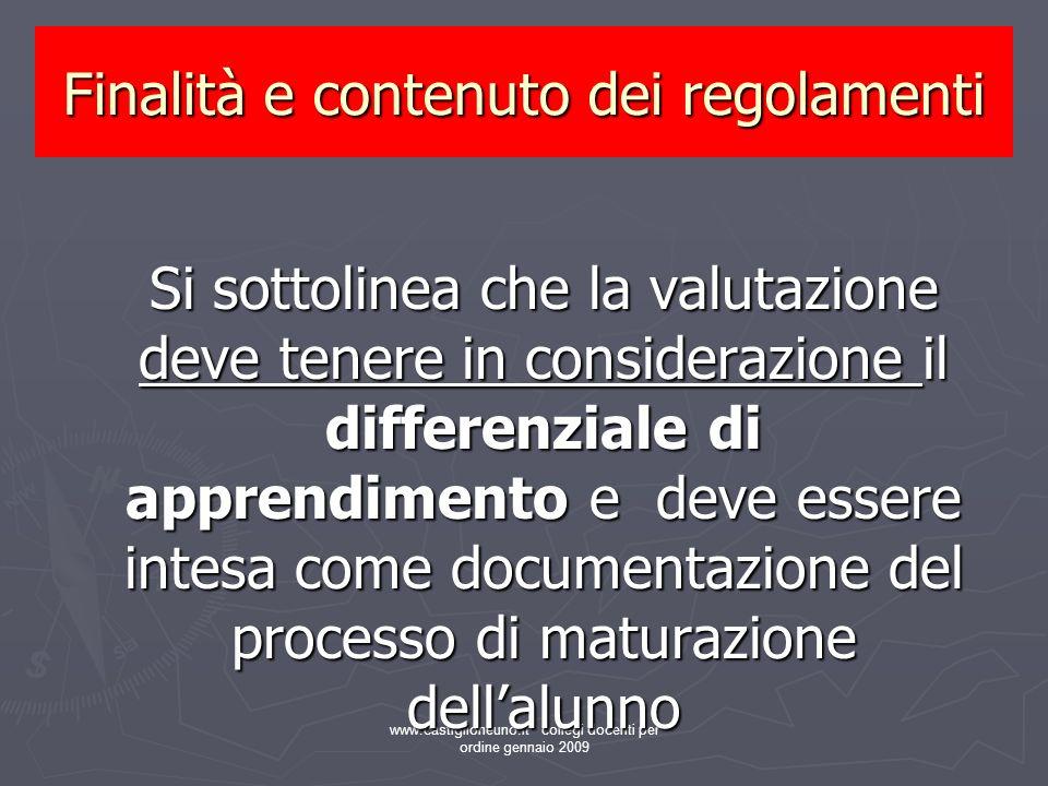 www.castiglioneuno.it collegi docenti per ordine gennaio 2009 E prevista una documentazione dei traguardi di competenza al termine dei più significativi snodi del percorso scolastico Finalità e contenuto dei regolamenti